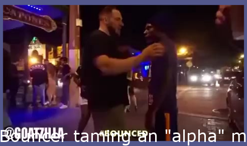 """Bouncer taming an """"alpha"""" male"""