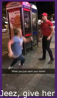 Jeez, give her some damn kebabs!