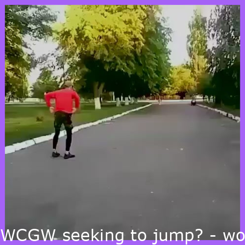 WCGW trying to jump?