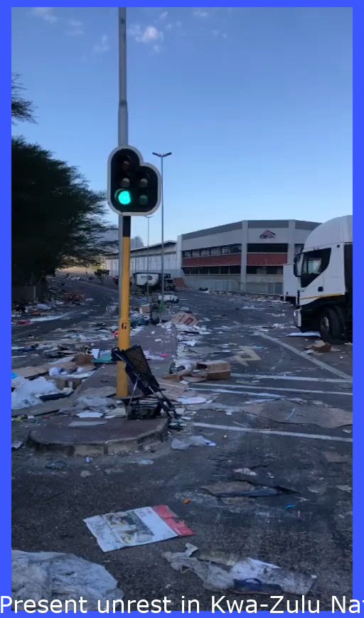 Current unrest in Kwa-Zulu Natal, South Africa. Unprecedented destruction of property and lawlessness.