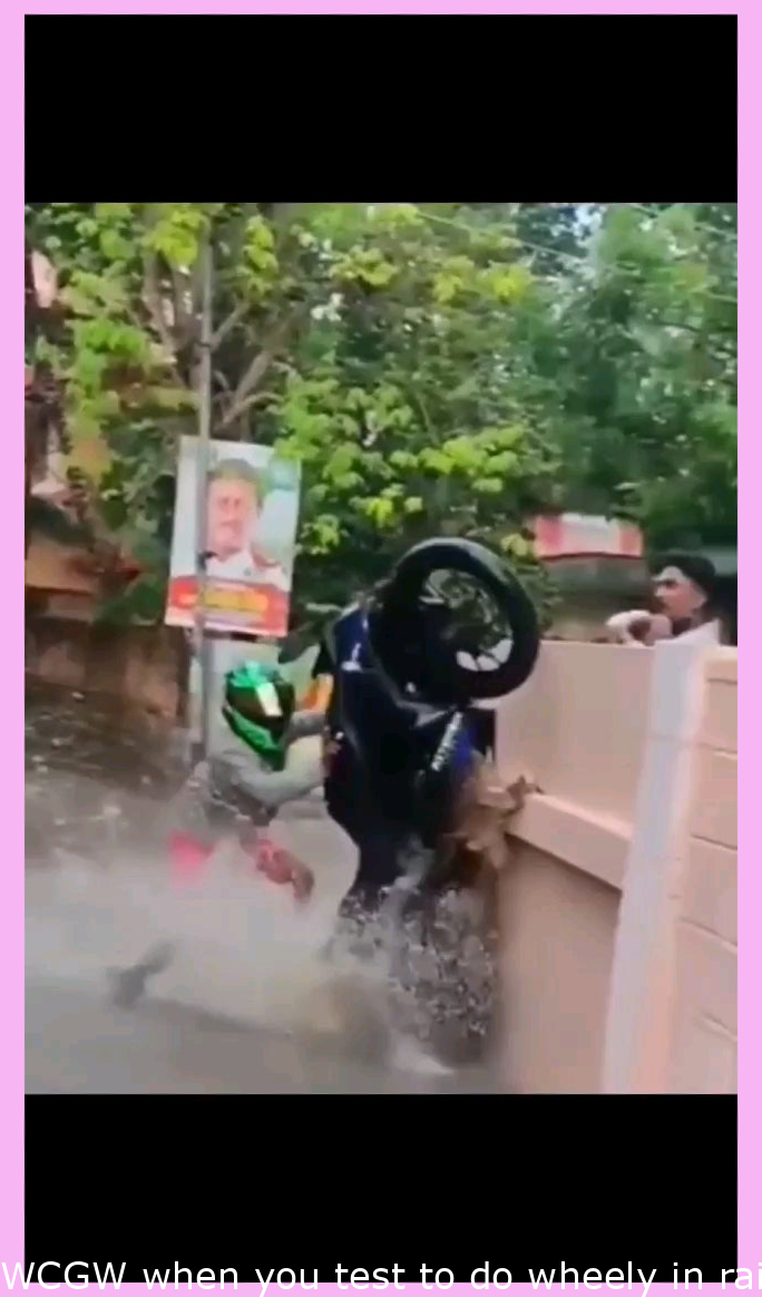 WCGW when you try to do wheely in rainwater.