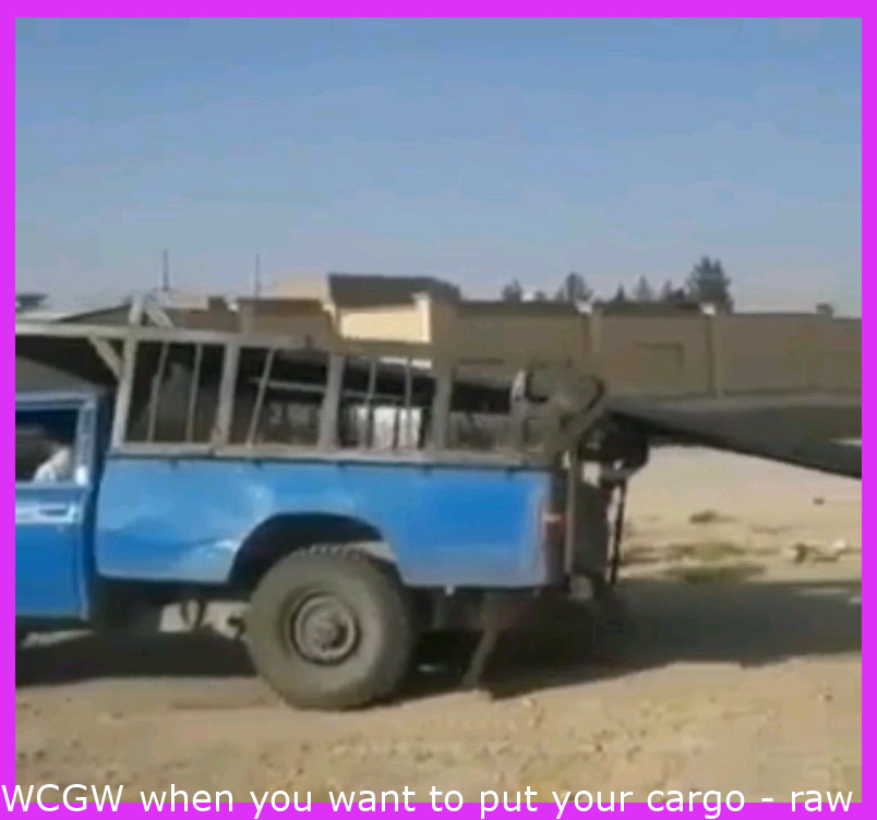 WCGW when you want to put your cargo