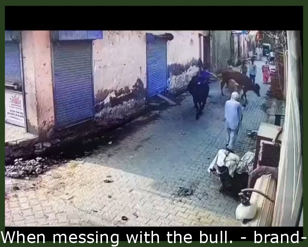When messing with the bull.