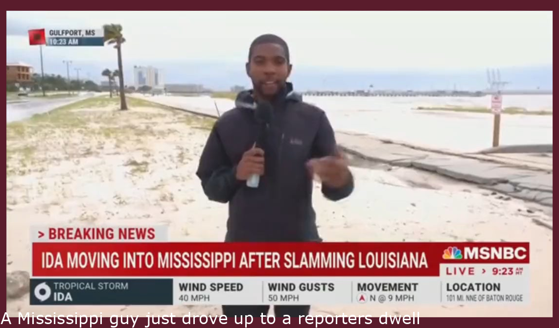 A Mississippi man just drove up to a reporters live shot and started screaming about covering the hurricane accurately