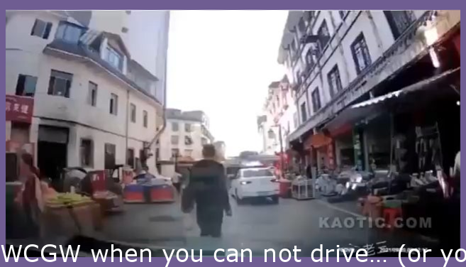 WCGW when you can't drive… (or you're a psychopath)